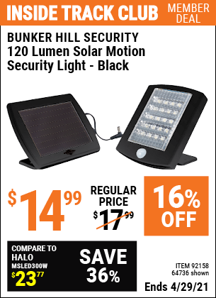 Inside Track Club members can buy the BUNKER HILL SECURITY 120 Lumen Solar Motion Security Light (Item 64736/64735) for $14.99, valid through 4/29/2021.
