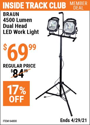 Inside Track Club members can buy the BRAUN 4500 Lumen Dual Head LED Work Light (Item 64800) for $69.99, valid through 4/29/2021.