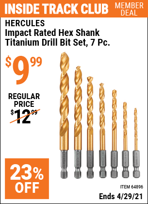 Inside Track Club members can buy the HERCULES Impact Rated Hex Shank Titanium Drill Bit Set 7 Piece (Item 64896) for $9.99, valid through 4/29/2021.