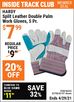 Inside Track Club members can buy the HARDY Split Leather Double Palm Work Gloves 5 Pr. (Item 62197) for $7.99, valid through April 29, 2021.