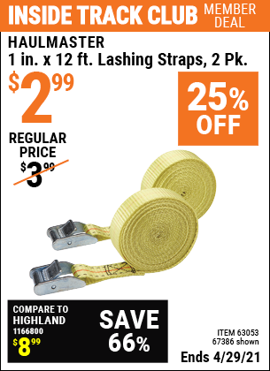 Inside Track Club members can buy the HAUL-MASTER 1 in. x 12 ft. Lashing Straps 2 Pk (Item 67386/63053) for $2.99, valid through 4/29/2021.