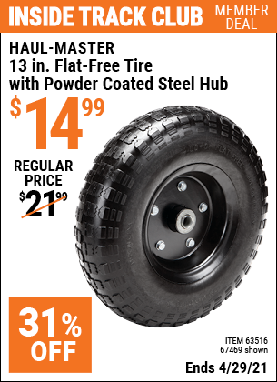 Inside Track Club members can buy the HAUL-MASTER 13 in. Flat-Free Heavy Duty Tire with Powder Coated Steel Hub (Item 67469/63516) for $14.99, valid through 4/29/2021.