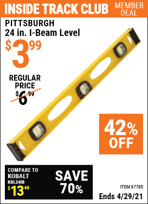 Inside Track Club members can buy the PITTSBURGH 24 in. I-Beam Level (Item 67785) for $3.99, valid through 4/29/2021.