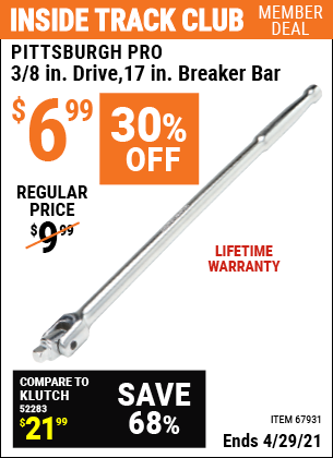 Inside Track Club members can buy the PITTSBURGH 3/8 in. Drive 17 in. Breaker Bar (Item 67931) for $6.99, valid through 4/29/2021.