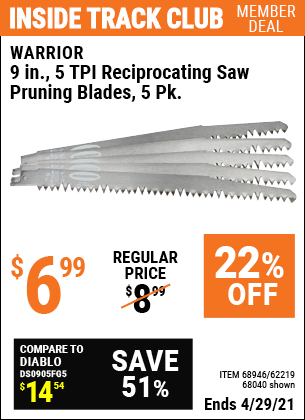 Inside Track Club members can buy the WARRIOR 9 in. 5 TPI Reciprocating Saw Pruning Blades 5 Pk. (Item 68040/68946/62219) for $6.99, valid through 4/29/2021.