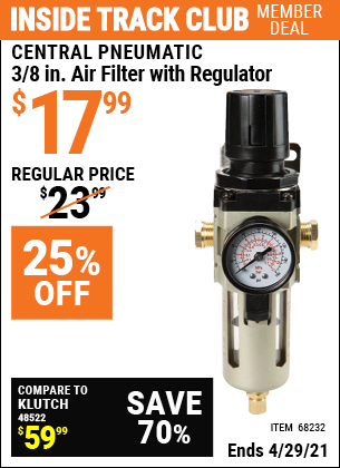 Inside Track Club members can buy the CENTRAL PNEUMATIC 3/8 In. Air Filter with Regulator (Item 68232) for $17.99, valid through 4/29/2021.