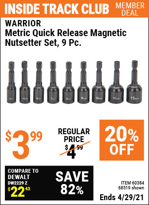 Inside Track Club members can buy the WARRIOR Metric Quick Release Magnetic Nutsetter Set 9 Pc. (Item 68519/60384) for $3.99, valid through 4/29/2021.