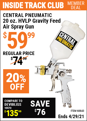 Inside Track Club members can buy the CENTRAL PNEUMATIC 20 oz. Professional HVLP Gravity Feed Air Spray Gun (Item 68843) for $59.99, valid through 4/29/2021.