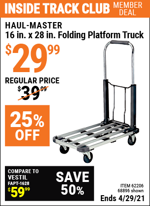 Inside Track Club members can buy the HAUL-MASTER 16 in. x 28 in. Folding Platform Truck (Item 68896/62206) for $29.99, valid through 4/29/2021.