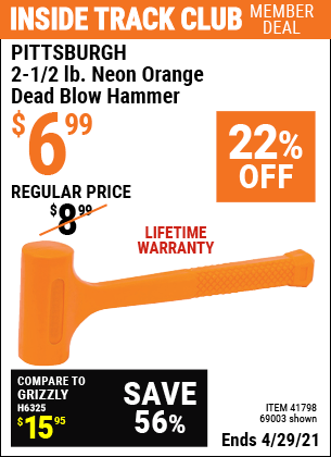 Inside Track Club members can buy the PITTSBURGH 2-1/2 lb. Neon Orange Dead Blow Hammer (Item 69003/41798) for $6.99, valid through 4/29/2021.