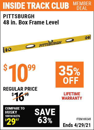 Inside Track Club members can buy the PITTSBURGH 48 in. Box Frame Level (Item 69245) for $10.99, valid through 4/29/2021.