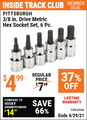 Inside Track Club members can buy the PITTSBURGH 3/8 in. Drive Metric Hex Socket Set 6 Pc. (Item 69546) for $4.99, valid through 4/29/2021.