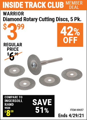 Inside Track Club members can buy the WARRIOR Diamond Rotary Cutting Discs 5 Pk. (Item 69657) for $3.99, valid through 4/29/2021.