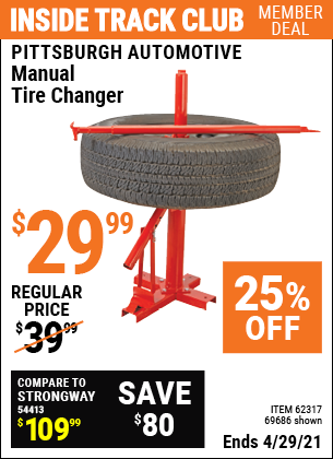 Inside Track Club members can buy the PITTSBURGH AUTOMOTIVE Manual Tire Changer (Item 69686/62317) for $29.99, valid through 4/29/2021.