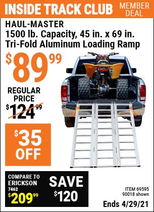 Inside Track Club members can buy the HAUL-MASTER 1500 lb. Capacity Tri-Fold Aluminum Loading Ramp (Item 90018/69595) for $89.99, valid through 4/29/2021.