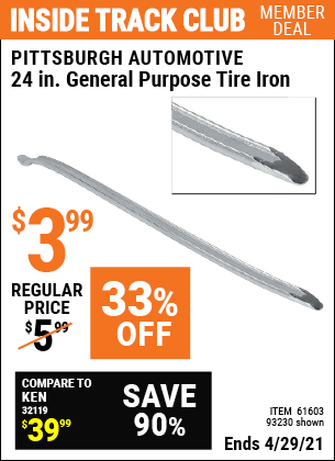 Inside Track Club members can buy the PITTSBURGH AUTOMOTIVE 24 in. General Purpose Tire Iron (Item 93230/61603) for $3.99, valid through 4/29/2021.