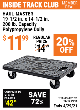 Inside Track Club members can buy the HAUL-MASTER 19-1/2 In x 14-1/2 In 200 Lbs. Capacity Polypropylene Dolly (Item 95353/61164/61781) for $11.99, valid through 4/29/2021.
