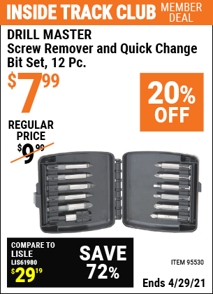 Inside Track Club members can buy the DRILL MASTER Screw Remover and Quick Change Bit Set 12 Pc. (Item 95530) for $7.99, valid through 4/29/2021.