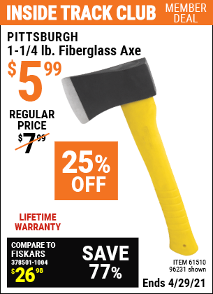 Inside Track Club members can buy the PITTSBURGH 1-1/4 lb. Fiberglass Axe (Item 96231/61510) for $5.99, valid through 4/29/2021.