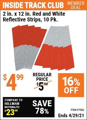 Inside Track Club members can buy the HFT 2 in. x 12 in. Red and White Reflective Strips 10 Pk. (Item 97562) for $4.99, valid through 4/29/2021.