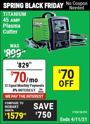 Buy the TITANIUM 45A Plasma Cutter (Item 56255) for $829.99, valid through 4/11/2021.