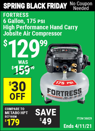 Buy the FORTRESS 6 Gallon 175 PSI High Performance Hand Carry Jobsite Air Compressor (Item 56829) for $129.99, valid through 4/11/2021.