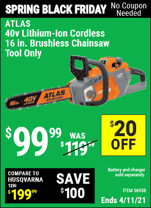 Buy the ATLAS 40V Lithium-Ion Cordless 16 In. Brushless Chainsaw (Item 56938) for $99.99, valid through 4/11/2021.