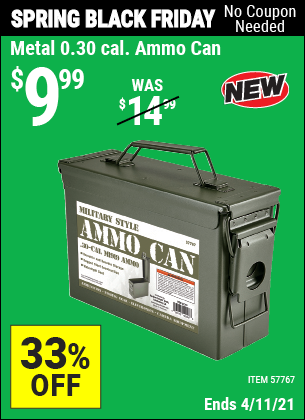 Buy the Metal 0.30 Caliber Ammo Can (Item 57767) for $9.99, valid through 4/11/2021.
