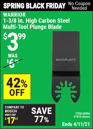 Buy the WARRIOR 1-3/8 in. High Carbon Steel Multi-Tool Plunge Blade (Item 61816/68904) for $3.99, valid through 4/11/2021.