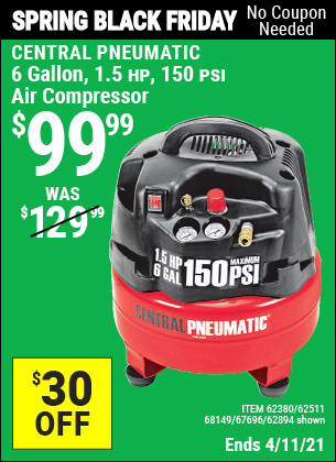 Buy the CENTRAL PNEUMATIC 6 gallon 1.5 HP 150 PSI Professional Air Compressor (Item 62894/67696/62380/62511) for $99.99, valid through 4/11/2021.
