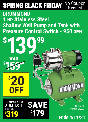 Buy the DRUMMOND 1 HP Stainless Steel Shallow Well Pump and Tank with Pressure Control Switch (Item 63407/56395) for $139.99, valid through 4/11/2021.