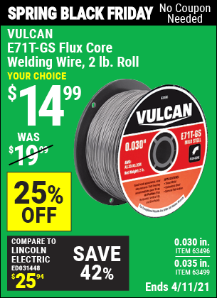 Buy the VULCAN 0.030 in. E71T-GS Flux Core Welding Wire 2.00 lb. Roll (Item 63496) for $14.99, valid through 4/11/2021.