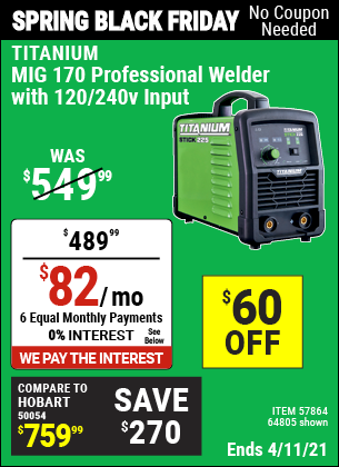 Buy the TITANIUM MIG 170 Professional Welder with 120/240 Volt Input (Item 64805/57864) for $489.99, valid through 4/11/2021.