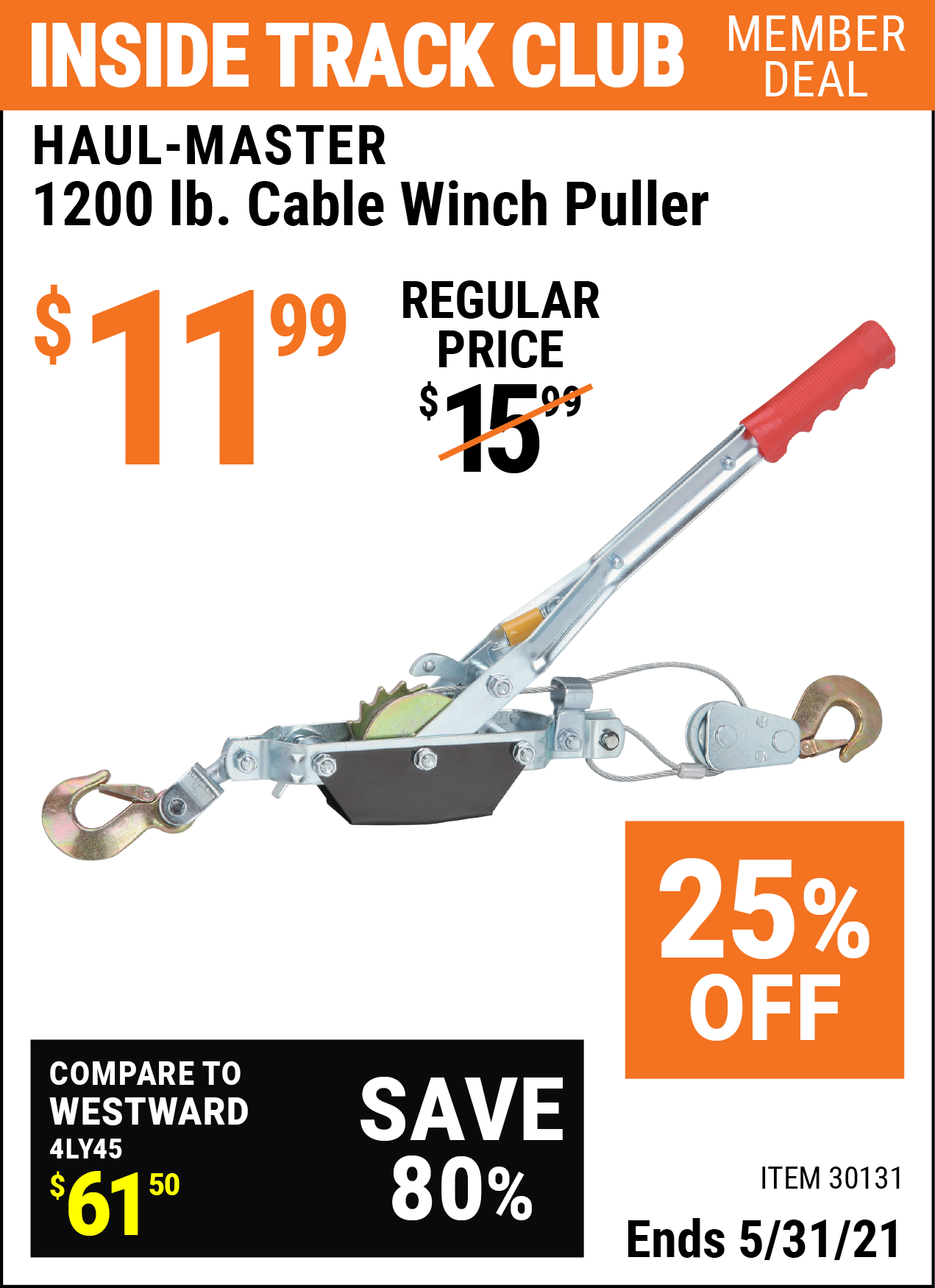Inside Track Club members can buy the HAUL-MASTER 1200 Lbs. Cable Winch Puller (Item 30131) for $11.99, valid through 5/31/2021.