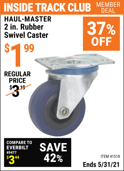 Inside Track Club members can buy the CENTRAL MACHINERY 2 in. Rubber Light Duty Swivel Caster (Item 41518) for $1.99, valid through 5/31/2021.