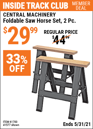 Inside Track Club members can buy the CENTRAL MACHINERY Foldable Saw Horse Set 2 Pc. (Item 41577/61700) for $29.99, valid through 5/31/2021.