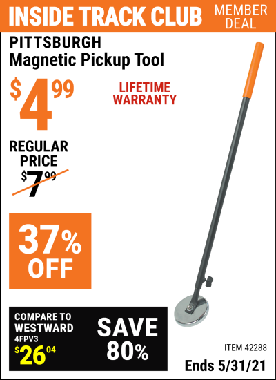 Inside Track Club members can buy the PITTSBURGH Heavy Duty Magnetic Pickup Tool (Item 42288) for $4.99, valid through 5/31/2021.