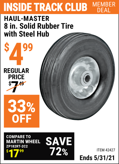 Inside Track Club members can buy the HAUL-MASTER 8 in. Heavy Duty Solid Rubber Tire with Steel Hub (Item 42427) for $4.99, valid through 5/31/2021.