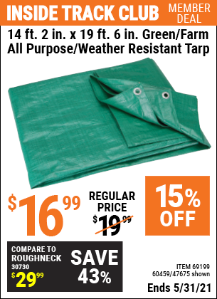 Inside Track Club members can buy the HFT 14 ft. 2 in. x 18 ft. 4 in. Green/Farm All Purpose/Weather Resistant Tarp (Item 47675/69199/60459) for $16.99, valid through 5/31/2021.