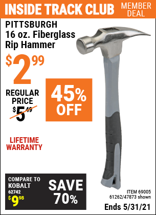 Inside Track Club members can buy the PITTSBURGH 16 oz. Fiberglass Rip Hammer (Item 47873/69005/61262) for $2.99, valid through 5/31/2021.