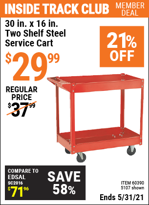Inside Track Club members can buy the 30 In. x 16 In. Two Shelf Steel Service Cart (Item 5107/60390) for $29.99, valid through 5/31/2021.