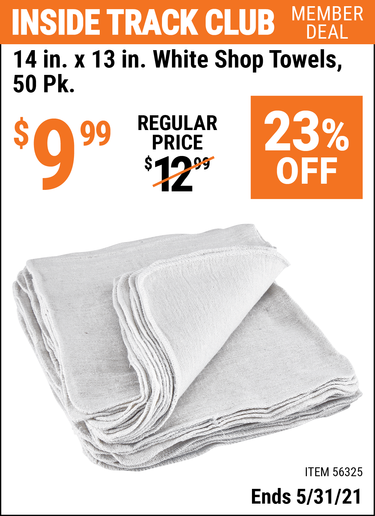 Inside Track Club members can buy the 14 in. x 13 in. White Shop Towels 50 Pk. (Item 56325) for $9.99, valid through 5/31/2021.