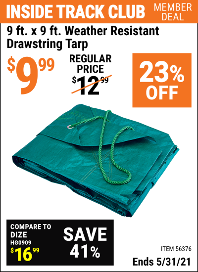 Inside Track Club members can buy the HFT 9 Ft. X 9 Ft. Weather Resistant Drawstring Tarp (Item 56376) for $9.99, valid through 5/31/2021.