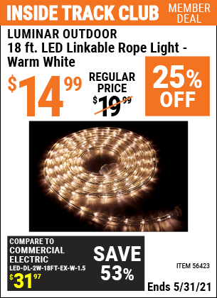 Inside Track Club members can buy the LUMINAR OUTDOOR 18 ft. LED Linkable Rope Light (Item 56423) for $14.99, valid through 5/31/2021.
