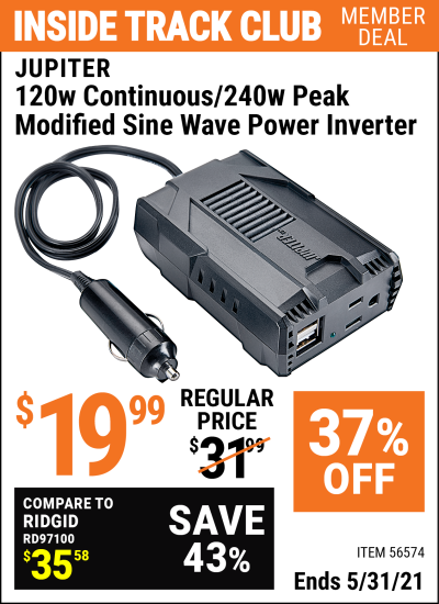 Inside Track Club members can buy the JUPITER 120 Watt Continuous/240 Watt Peak Modified Sine Wave Power Inverter (Item 56574) for $19.99, valid through 5/31/2021.