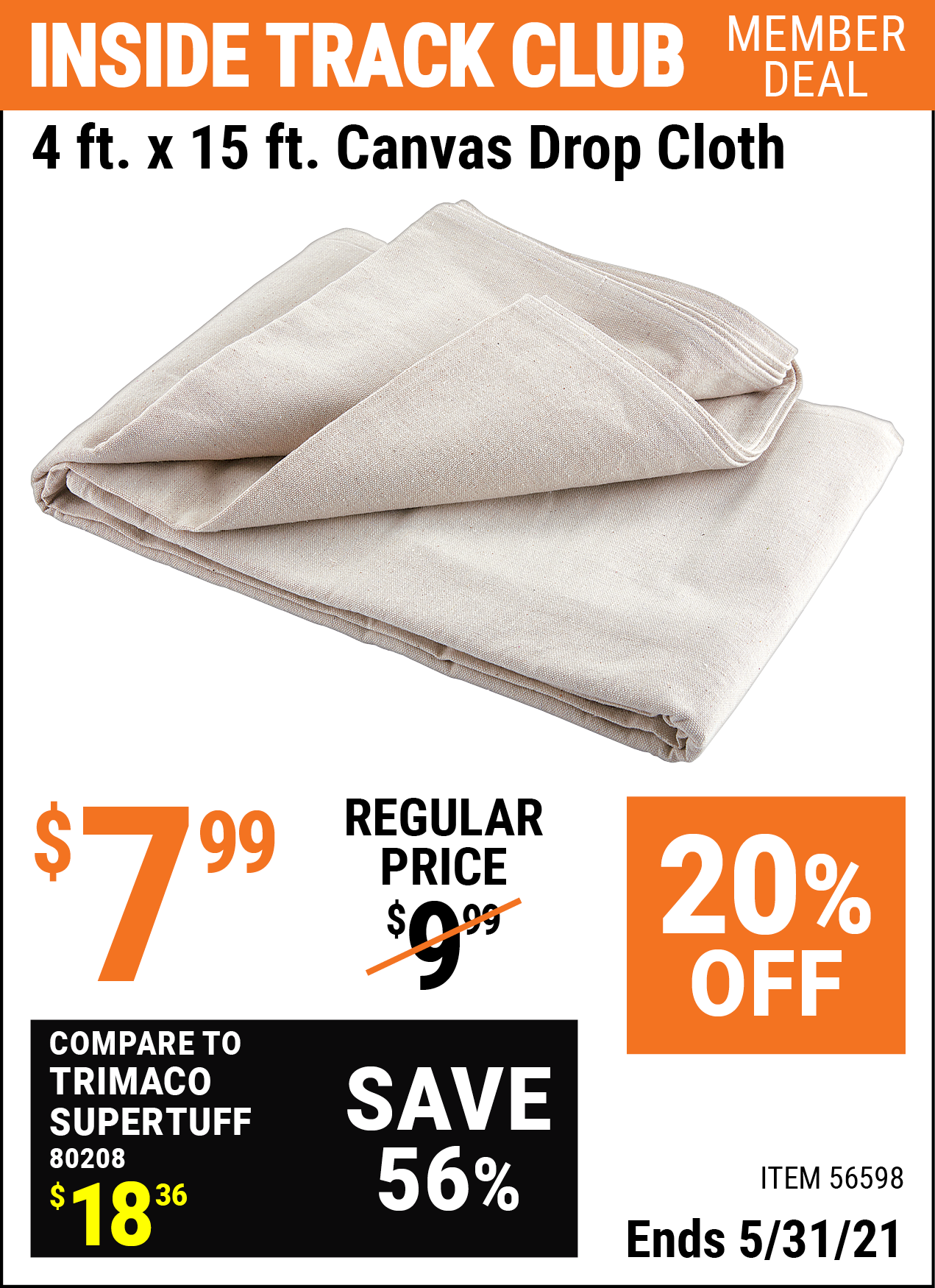 Inside Track Club members can buy the 4 X 15 Canvas Drop Cloth (Item 56598) for $7.99, valid through 5/31/2021.