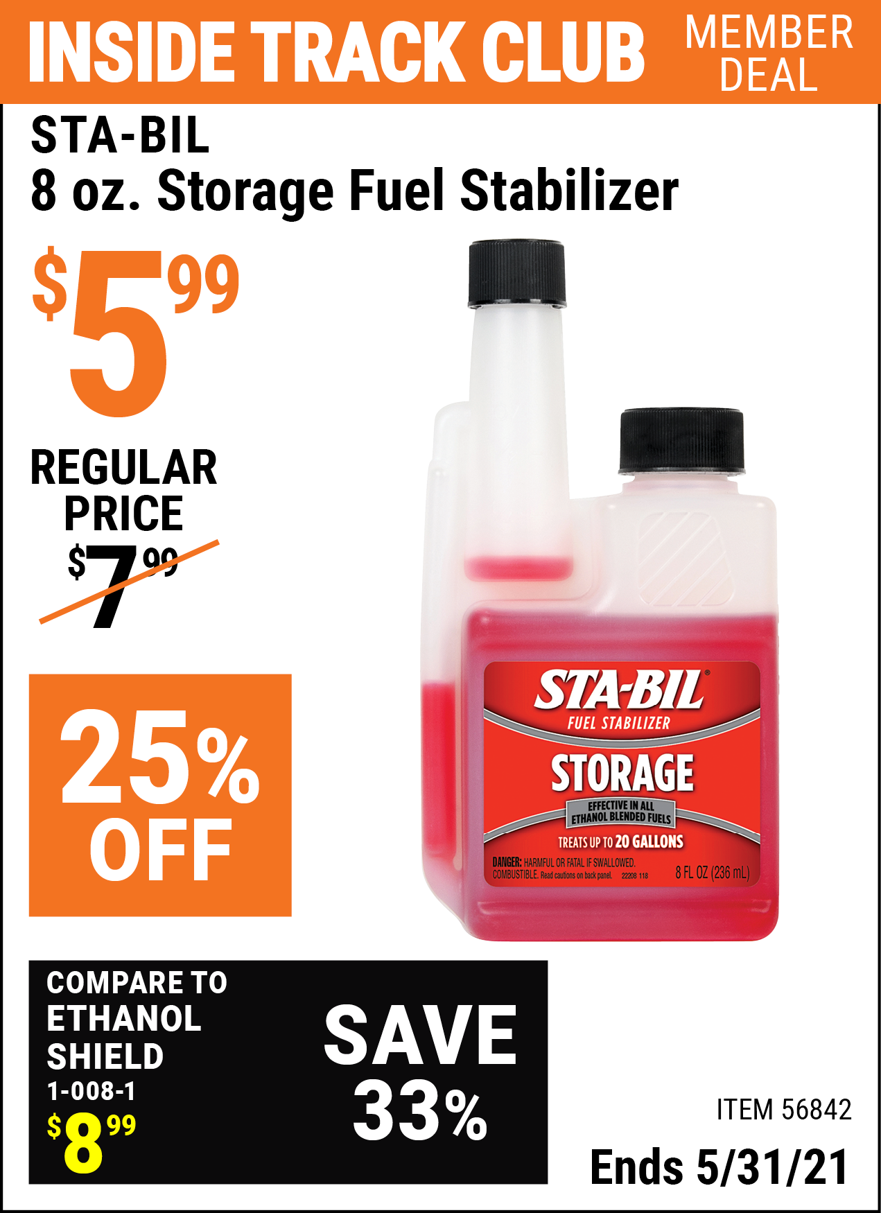Inside Track Club members can buy the STA-BIL 8 oz. Storage Fuel Stabilizer (Item 56842) for $5.99, valid through 5/31/2021.