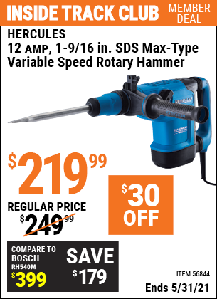 Inside Track Club members can buy the HERCULES 12 Amp 1-9/16 In. SDS Max-Type Variable Speed Rotary Hammer (Item 56844) for $219.99, valid through 5/31/2021.