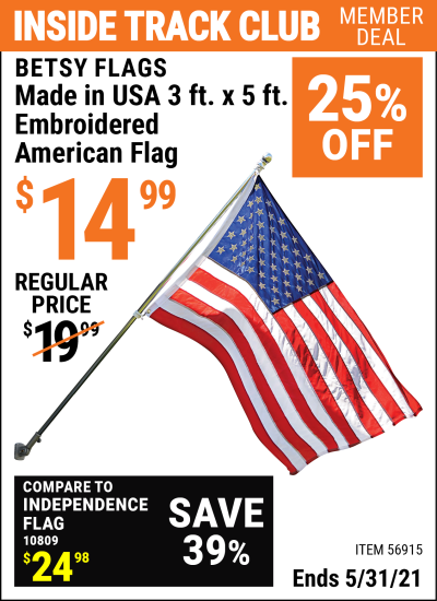 Inside Track Club members can buy the BETSY FLAGS 3 ft. x 5 ft. Embroidered American Flag (Item 56915) for $14.99, valid through 5/31/2021.