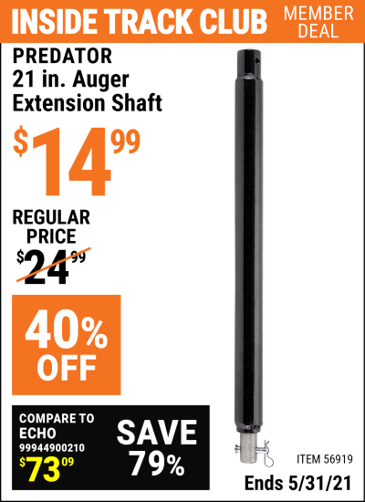 Inside Track Club members can buy the PREDATOR 21 In. Auger Extension Shaft (Item 56919) for $14.99, valid through 5/31/2021.